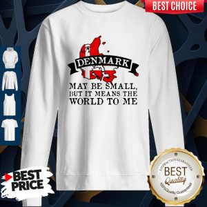 Denmark May Be Small But It Means The World To Me Map Sweatshirt