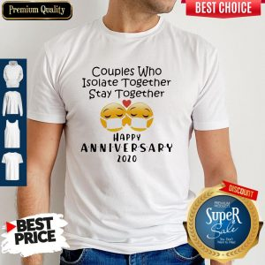 Icon Couples Who Isolate Together Stay Together Happy Anniversary 2020 Shirt
