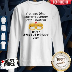 Icon Couples Who Isolate Together Stay Together Happy Anniversary 2020 Sweatshirt