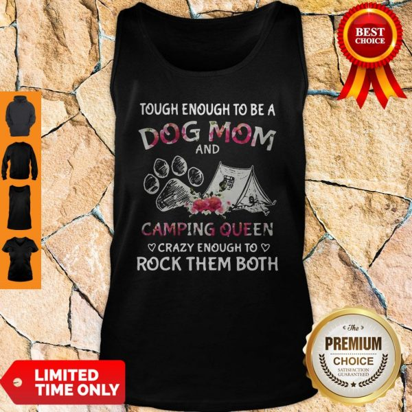 Tough Enough To Be A Dog Paw Mom And Camping Queen Crazy Enough To Rock Them Both Tank-top