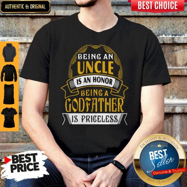 Being An Uncle Is An Honor Being A Godfather Is Priceless Shirt