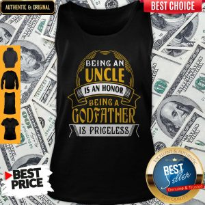 Being An Uncle Is An Honor Being A Godfather Is Priceless Tank Top