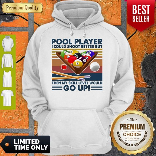 Pool Player I Could Shoot Better But Then My Skill Level Would Go Up Billiards Vintage Hoodie
