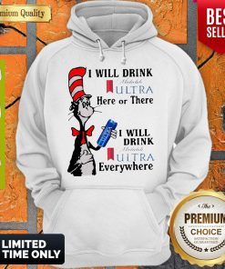 Dr. Seuss I Will Drink Michelob Ultra Here Or There I Will Drink Michelob Ultra Beer Everywhere Hoodie
