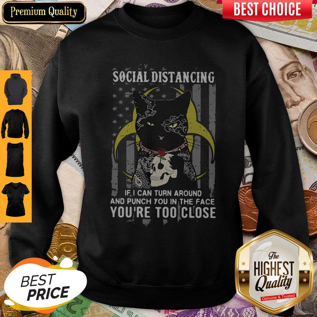 Independence Day Black Cat Hug Skull Rose Social Distancing If I Can Turn Around And Punch You In Sweatshirt