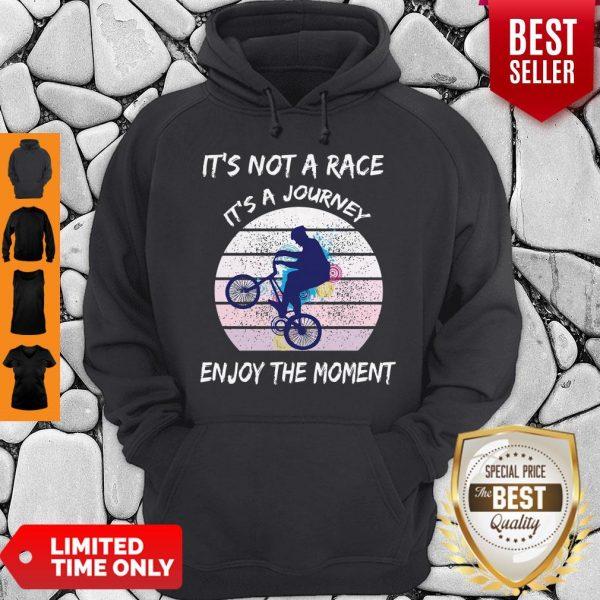 It's Not A Race It's A Journey Cycling Enjoy The Moment ShirtIt's Not A Race It's A Journey Cycling Enjoy The Moment Hoodie