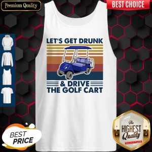 Let's Get Drunk And Drive The Golf Cart Vintage Tank Top