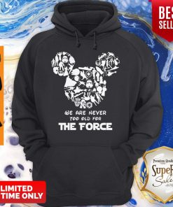 Mickey Mouse We Are Never Too Old For The Force Hoodie