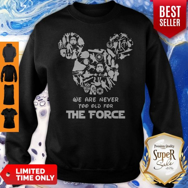 Mickey Mouse We Are Never Too Old For The Force Sweatshirt