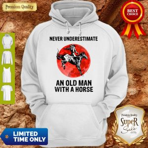 Never Underestimate An Old Man With A Horse Hoodie
