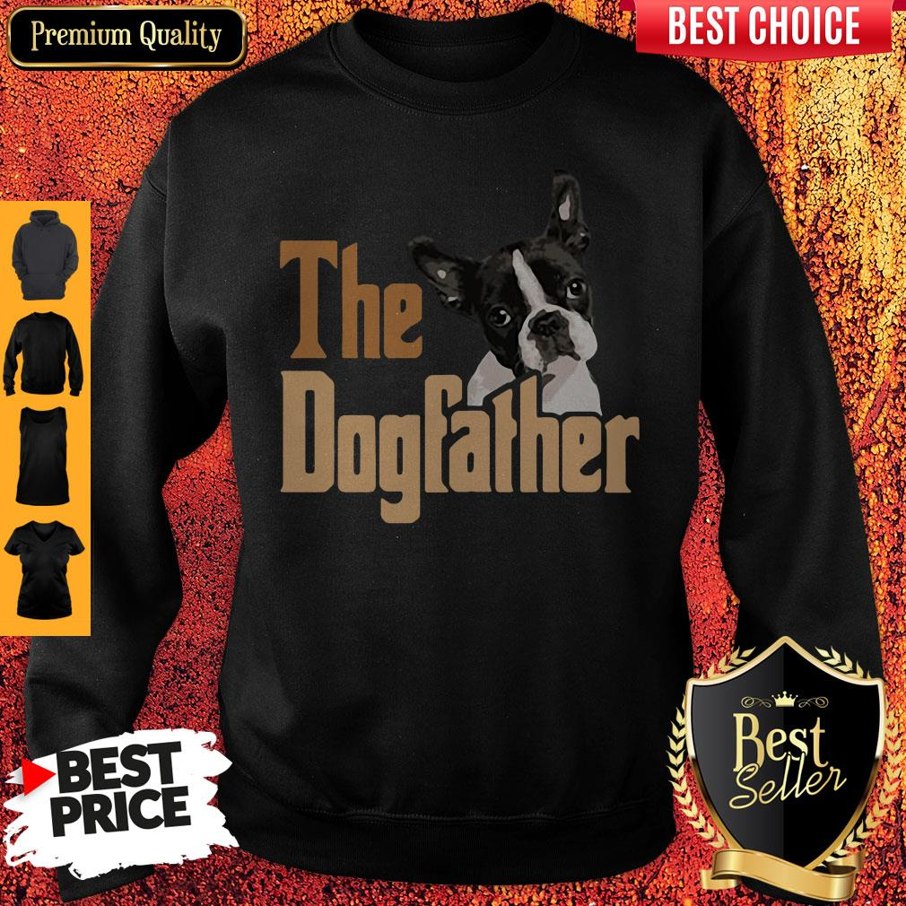 Nice Boston Terrier The Dogfather Fathers Day Sweatshirt