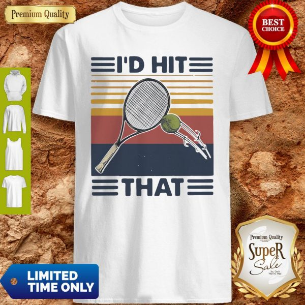 Official I'd Hit That Tennis Vintage Shirt