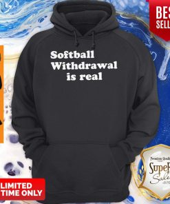 Official Softball Withdrawal Is Real Hoodie
