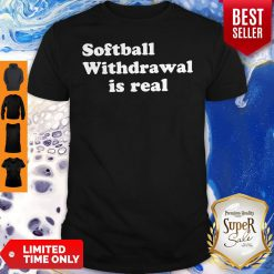 Official Softball Withdrawal Is Real Shirt
