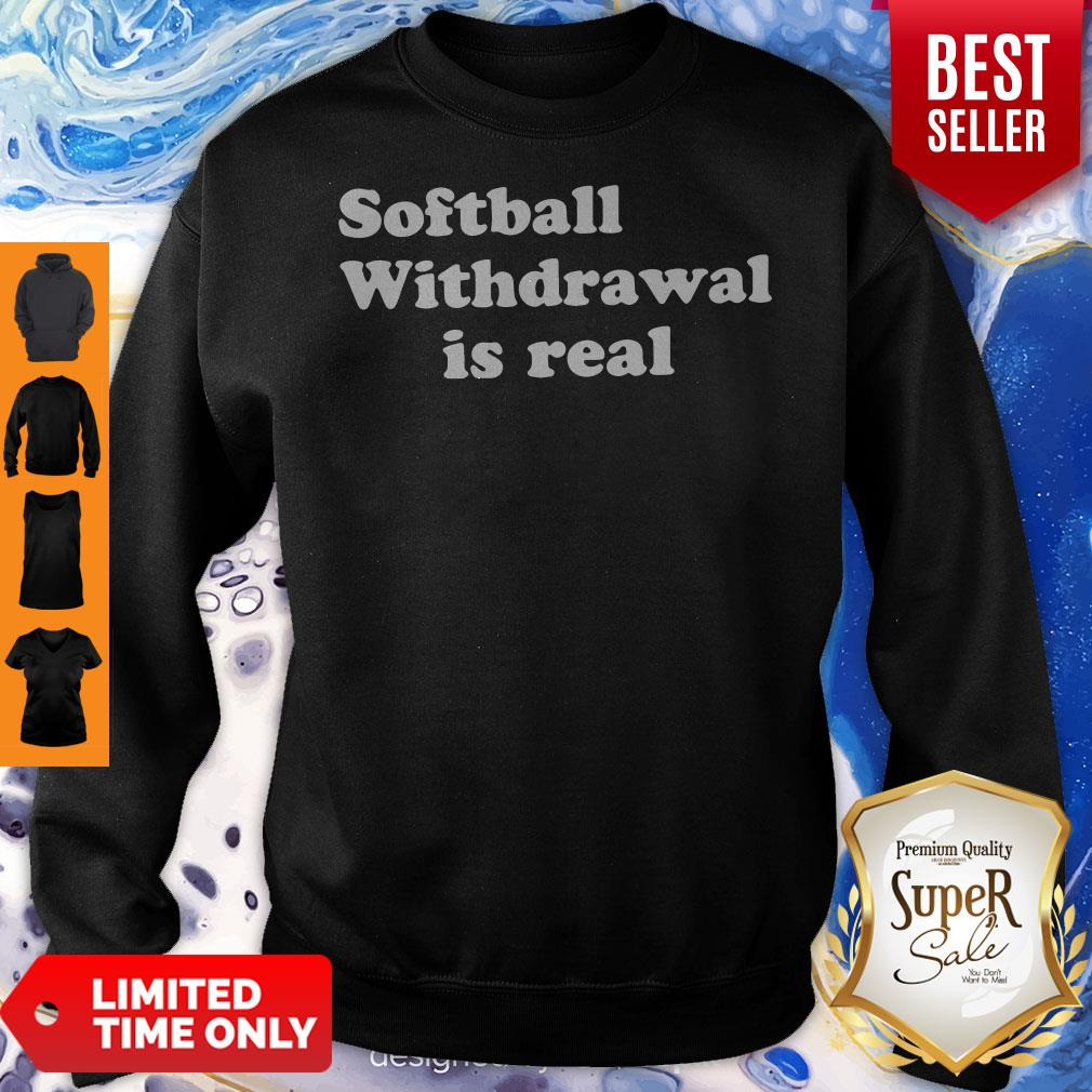 Official Softball Withdrawal Is Real Sweatshirt