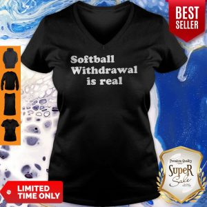 Official Softball Withdrawal Is Real V-neck