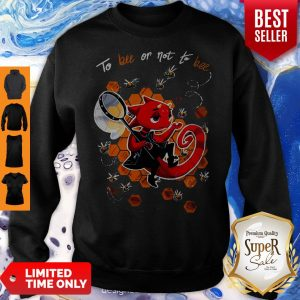 Official To Bee Or Not To Bee Sweatshirt