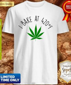 Official Weed I Bake At 420F Shirt