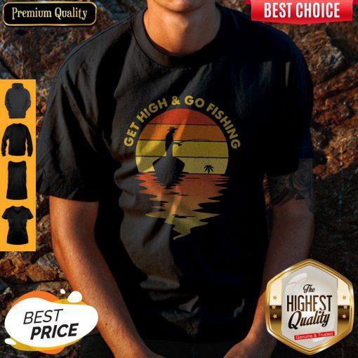 Premium Get High And Go Fishing Vintage Shirt