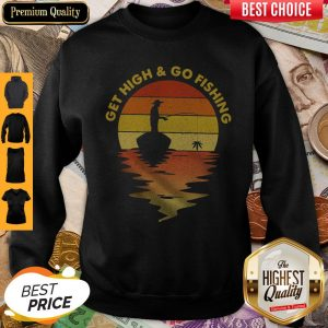 Premium Get High And Go Fishing Vintage Sweatshirt