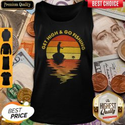 Premium Get High And Go Fishing Vintage Tank Top