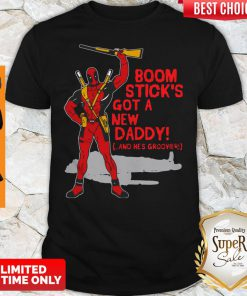 Deadpool Boom Stick's Got A New Daddy Shirt