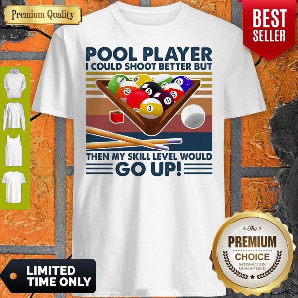 Pool Player I Could Shoot Better But Then My Skill Level Would Go Up Billiards Vintage Shirt
