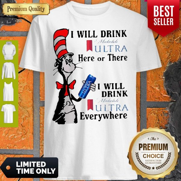 Dr. Seuss I Will Drink Michelob Ultra Here Or There I Will Drink Michelob Ultra Beer Everywhere Shirt