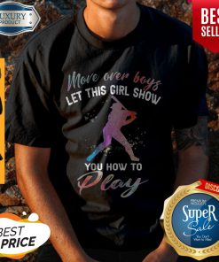 Funny More Over Boys Let This Girl Show You How To Funny More Over Boys Let This Girl Show You How To Play Shirt
