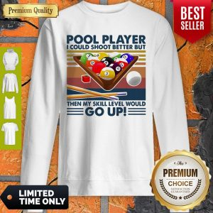 Pool Player I Could Shoot Better But Then My Skill Level Would Go Up Billiards Vintage Sweatshirt