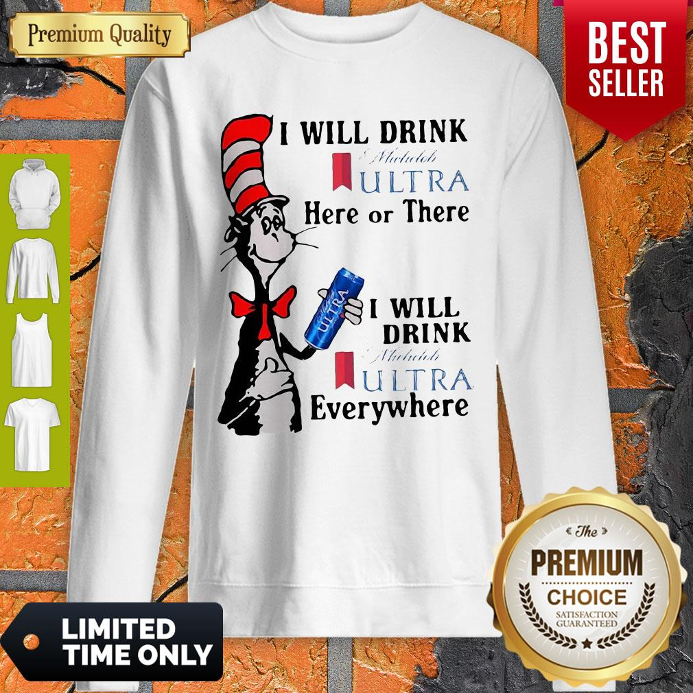 Dr. Seuss I Will Drink Michelob Ultra Here Or There I Will Drink Michelob Ultra Beer Everywhere Sweatshirt