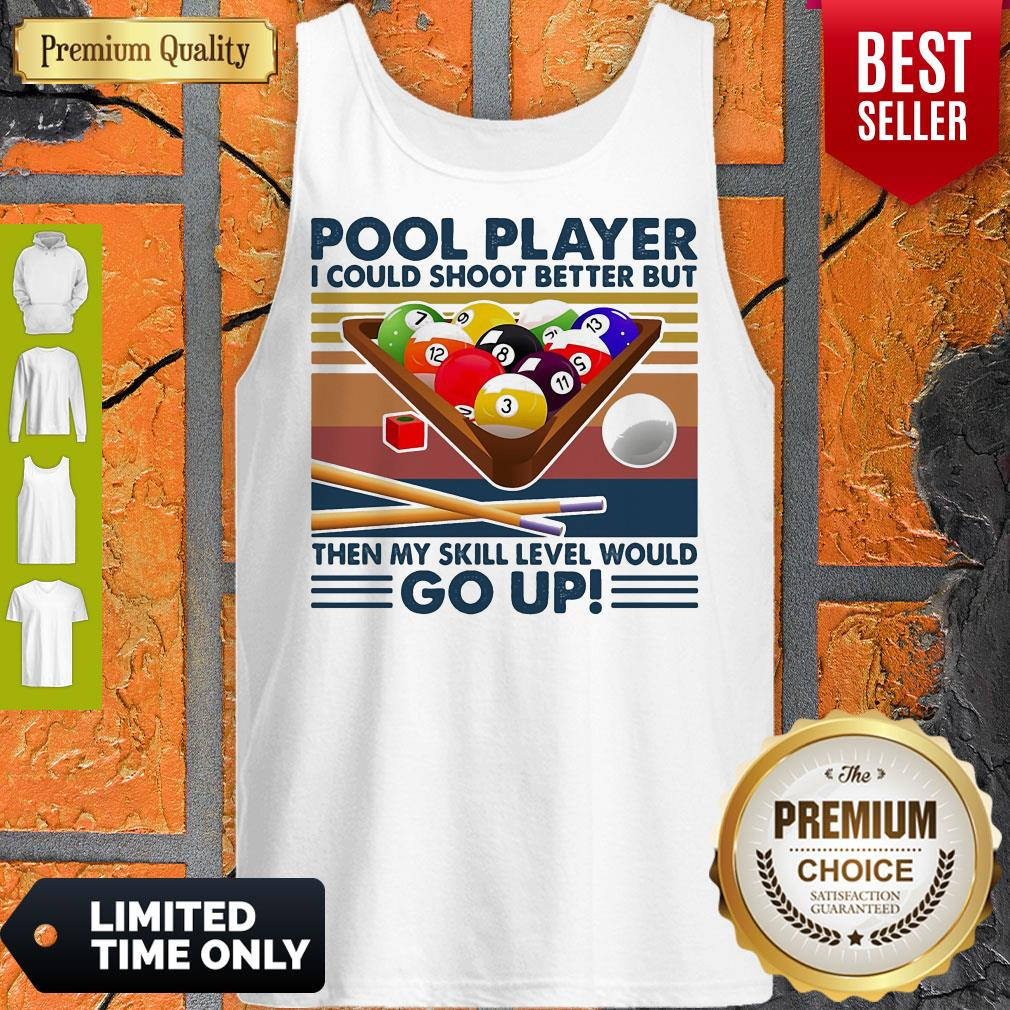 Pool Player I Could Shoot Better But Then My Skill Level Would Go Up Billiards Vintage Tank Top