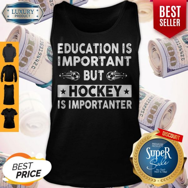 Top Education Is Important But Hockey Is Importanter Tank Top