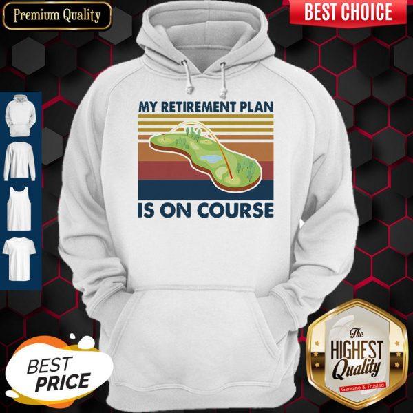 Top Golf My Retirement Plan Is On Course Vintage Hoodie
