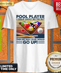 Pool Player I Could Shoot Better But Then My Skill Level Would Go Up Billiards Vintage V-neck
