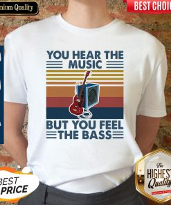 You Hear The Music But You Feel The Bass Guitar Vintage Shirt