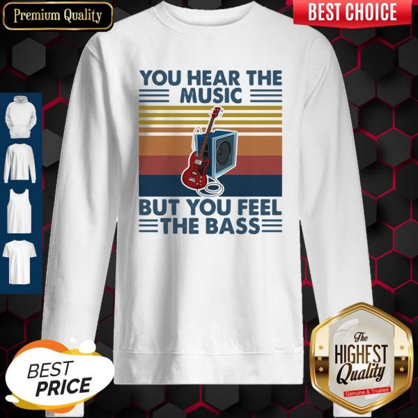 You Hear The Music But You Feel The Bass Guitar Vintage Sweatshirt
