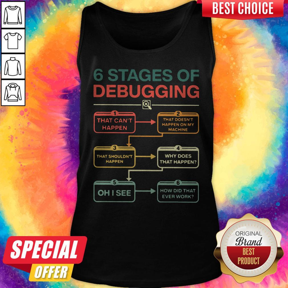 6 Stages Of Debugging That Can't Happen Tank Top