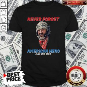 Never Forget American Hero July 4th 1996 Shirt
