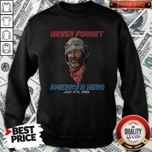 Never Forget American Hero July 4th 1996 Sweatshirt