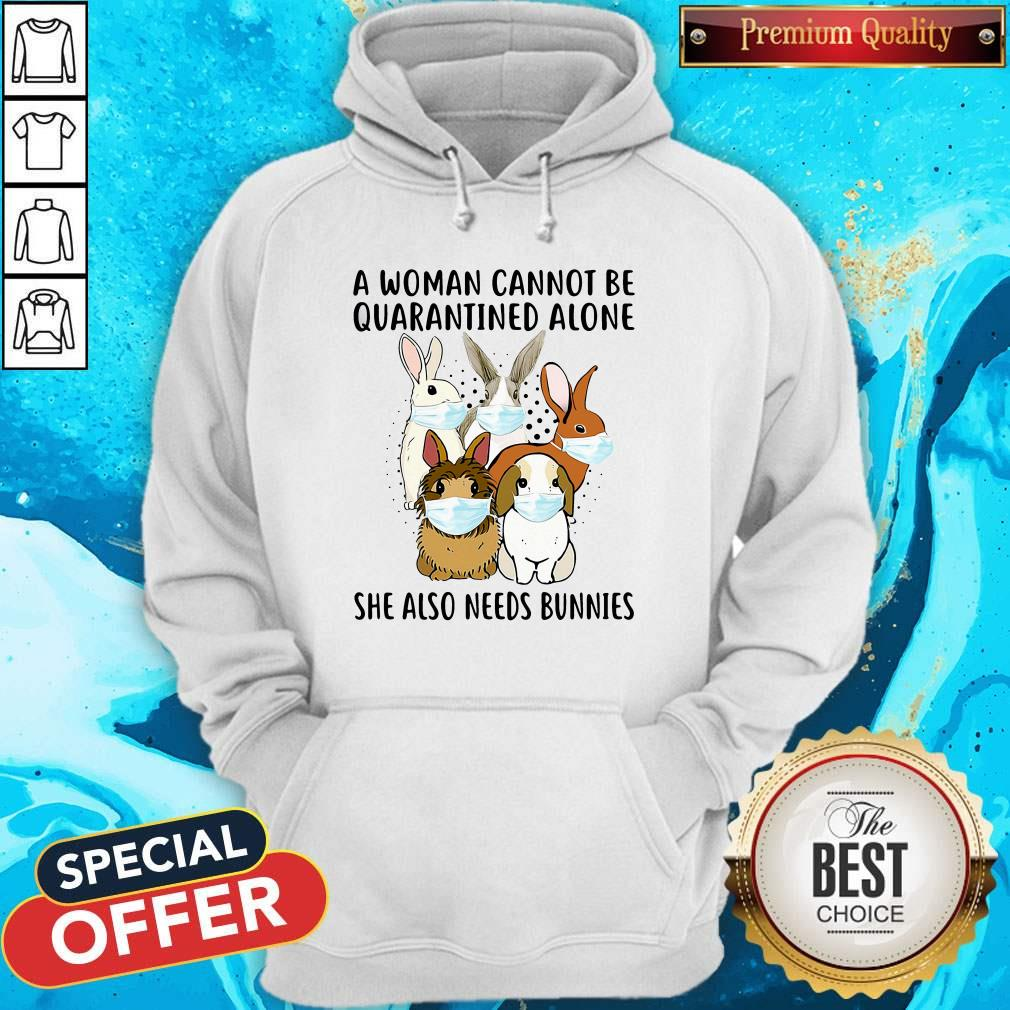 A Woman Cannot Be Quarantined Alone She Also Needs Bunnies Hoodiea