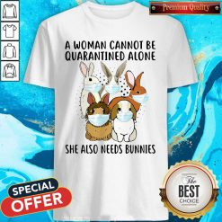 A Woman Cannot Be Quarantined Alone She Also Needs Bunnies Shirt