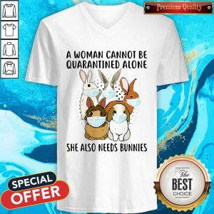 A Woman Cannot Be Quarantined Alone She Also Needs Bunnies V- neck