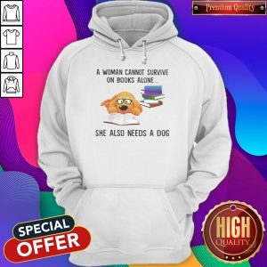 A Woman Cannot Survive On Books Alone She Also Needs A Dog Hoodiea