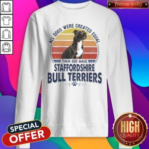 All Dogs Were Created Equal Then God Made Staffordshire Bull Terriers Vintage Retro Sweatshirt