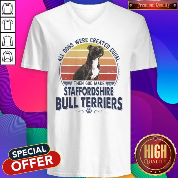 All Dogs Were Created Equal Then God Made Staffordshire Bull Terriers Vintage Retro V- neck