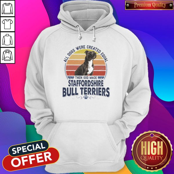 All Dogs Were Created Equal Then God Made Staffordshire Bull Terriers Vintage Retro Hoodiea