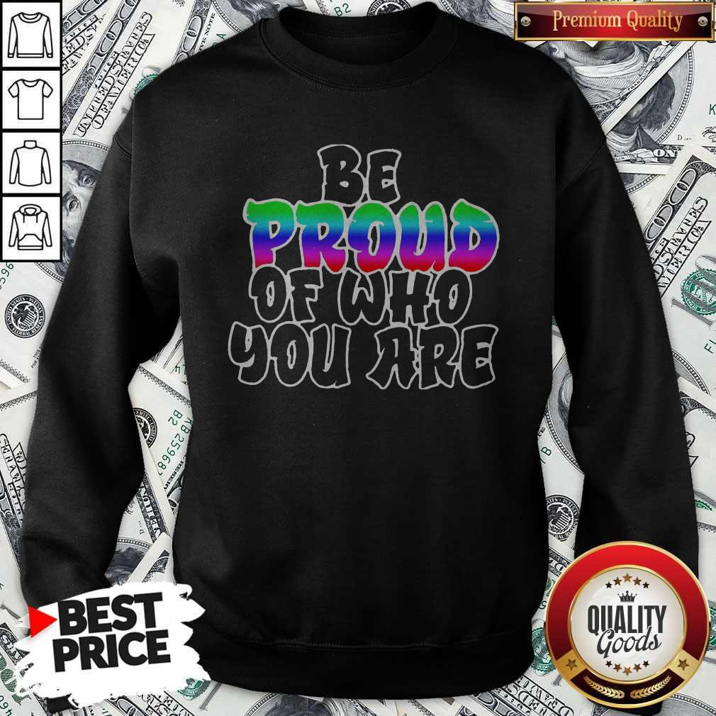 Be Proud Of Who You Are LGBT Shirt Classic Sweatshirt