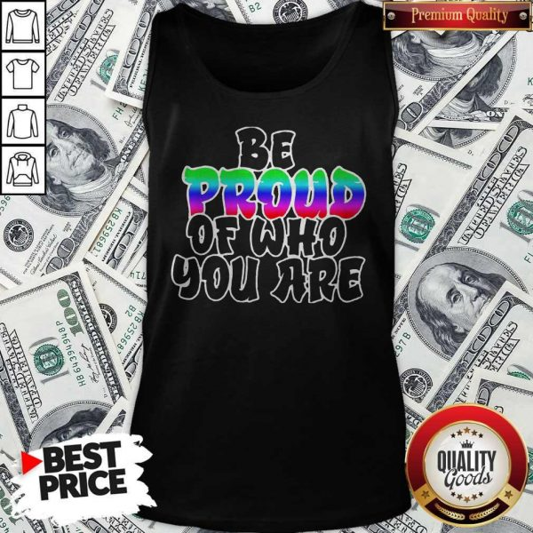 Be Proud Of Who You Are LGBT Shirt Classic Tank Top