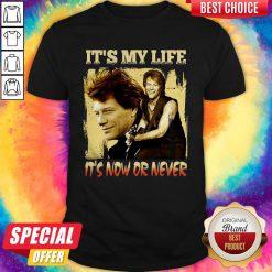Bon Jovi It's My Life It's Now Or Never Shirt